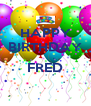 HAPPY BIRTHDAY  FRED  - Personalised Poster A4 size