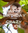 HAPPY   BIRTHDAY FROM CRAZY  DUDE - Personalised Poster A4 size