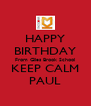 HAPPY BIRTHDAY From Giles Brook School KEEP CALM PAUL - Personalised Poster A4 size