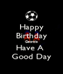 Happy Birthday Georgia Have A  Good Day - Personalised Poster A4 size