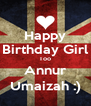 Happy Birthday Girl Too Annur Umaizah :) - Personalised Poster A4 size