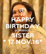 HAPPY BIRTHDAY GORGEOUS SISTER * 17.NOV.16* - Personalised Poster A4 size