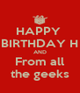 HAPPY  BIRTHDAY H AND From all the geeks - Personalised Poster A4 size