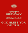 HAPPY BIRTHDAY @HadyanLuthfii GOD BLESS YOU OF OUR : - Personalised Poster A4 size