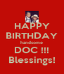 HAPPY BIRTHDAY handsome DOC !!! Blessings! - Personalised Poster A4 size
