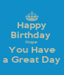 Happy Birthday  Hope  You Have a Great Day - Personalised Poster A4 size