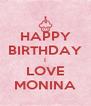 HAPPY BIRTHDAY I LOVE MONINA - Personalised Poster A4 size