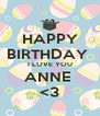 HAPPY BIRTHDAY  I LOVE YOU ANNE  <3 - Personalised Poster A4 size