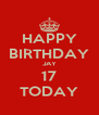 HAPPY BIRTHDAY JAY 17 TODAY - Personalised Poster A4 size