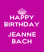 HAPPY BIRTHDAY  JEANNE BACH - Personalised Poster A4 size