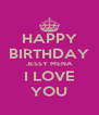 HAPPY BIRTHDAY JESSY MENA I LOVE YOU - Personalised Poster A4 size