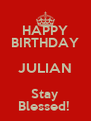 HAPPY BIRTHDAY JULIAN Stay Blessed!  - Personalised Poster A4 size