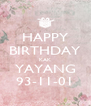 HAPPY BIRTHDAY KAK YAYANG 93-11-01 - Personalised Poster A4 size