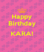 Happy Birthday  KARA!  - Personalised Poster A4 size