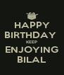 HAPPY BIRTHDAY  KEEP ENJOYING BILAL - Personalised Poster A4 size