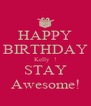 HAPPY BIRTHDAY Kelly  ! STAY Awesome! - Personalised Poster A4 size