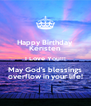 Happy Birthday Keristen I Love You!!! May God's blessings overflow in your life! - Personalised Poster A4 size