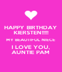 HAPPY BIRTHDAY KIERSTEN!!!!! MY BEAUTIFUL NIECE I LOVE YOU, AUNTIE PAM - Personalised Poster A4 size