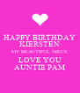 HAPPY BIRTHDAY KIERSTEN MY BEAUTIFUL NIECE LOVE YOU AUNTIE PAM - Personalised Poster A4 size