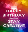 HAPPY BIRTHDAY King Lok STAY CREATIVE - Personalised Poster A4 size