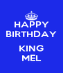 HAPPY BIRTHDAY  KING MEL - Personalised Poster A4 size
