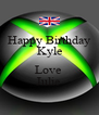 Happy Birthday Kyle  Love  Julie  - Personalised Poster A4 size