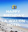 HAPPY  BIRTHDAY  LA WALON  HOTEL - Personalised Poster A4 size