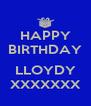 HAPPY BIRTHDAY  LLOYDY XXXXXXX - Personalised Poster A4 size