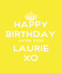 HAPPY BIRTHDAY LOVE YOU LAURIE XO - Personalised Poster A4 size