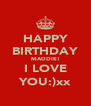 HAPPY BIRTHDAY MADDIE! I LOVE YOU:)xx - Personalised Poster A4 size