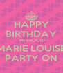 HAPPY BIRTHDAY  MI FROOID MARIE LOUISE PARTY ON - Personalised Poster A4 size