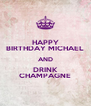HAPPY BIRTHDAY MICHAEL AND DRINK CHAMPAGNE - Personalised Poster A4 size