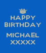 HAPPY BIRTHDAY  MICHAEL XXXXX - Personalised Poster A4 size