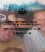 HAPPY BIRTHDAY, MICK.  HOPE ITS A BEAUTIFUL DAY AND HOPE THINGS WILL BE  MARVELLOUS  - Personalised Poster A4 size