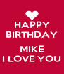 HAPPY BIRTHDAY  MIKE I LOVE YOU - Personalised Poster A4 size