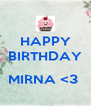 HAPPY BIRTHDAY   MIRNA <3  - Personalised Poster A4 size