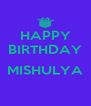 HAPPY BIRTHDAY  MISHULYA  - Personalised Poster A4 size