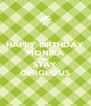 HAPPY BIRTHDAY MONIKA AND STAY GERGEOUS - Personalised Poster A4 size