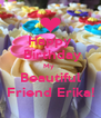 Happy  Birthday My  Beautiful Friend Erika! - Personalised Poster A4 size