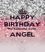 HAPPY BIRTHDAY My beautiful sister ANGEL  - Personalised Poster A4 size