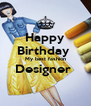 Happy Birthday  My best fashion Designer   - Personalised Poster A4 size