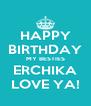 HAPPY BIRTHDAY MY BESTIES ERCHIKA LOVE YA! - Personalised Poster A4 size