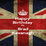 Happy Birthday My Brad Kavanagh - Personalised Poster A4 size