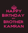 HAPPY BIRTHDAY  MY  BROTHER  KAMRAN - Personalised Poster A4 size