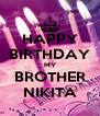 HAPPY BIRTHDAY MY BROTHER NIKITA - Personalised Poster A4 size