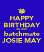 HAPPY BIRTHDAY my dear batchmate JOSIE MAY - Personalised Poster A4 size