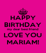 HAPPY BIRTHDAY my dear best friend LOVE YOU MARIAM! - Personalised Poster A4 size