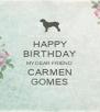 HAPPY BIRTHDAY MY DEAR FRIEND CARMEN GOMES - Personalised Poster A4 size