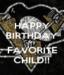 HAPPY BIRTHDAY MY FAVORITE CHILD!! - Personalised Poster A4 size