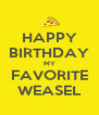 HAPPY BIRTHDAY MY FAVORITE WEASEL - Personalised Poster A4 size